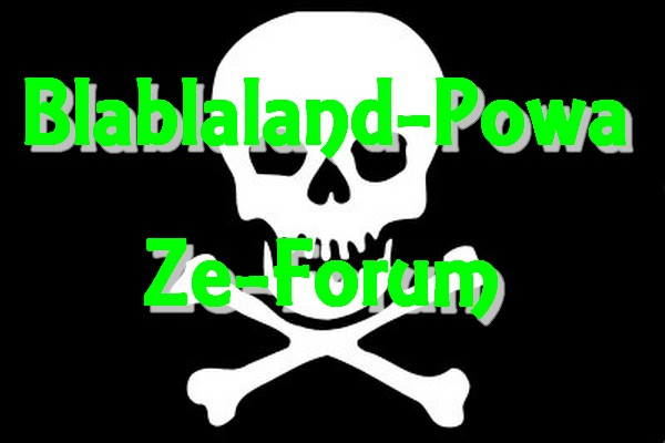 Blablaland-POWA.ze-forum Index du Forum