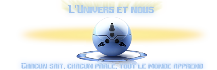 L'univers et nous Index du Forum